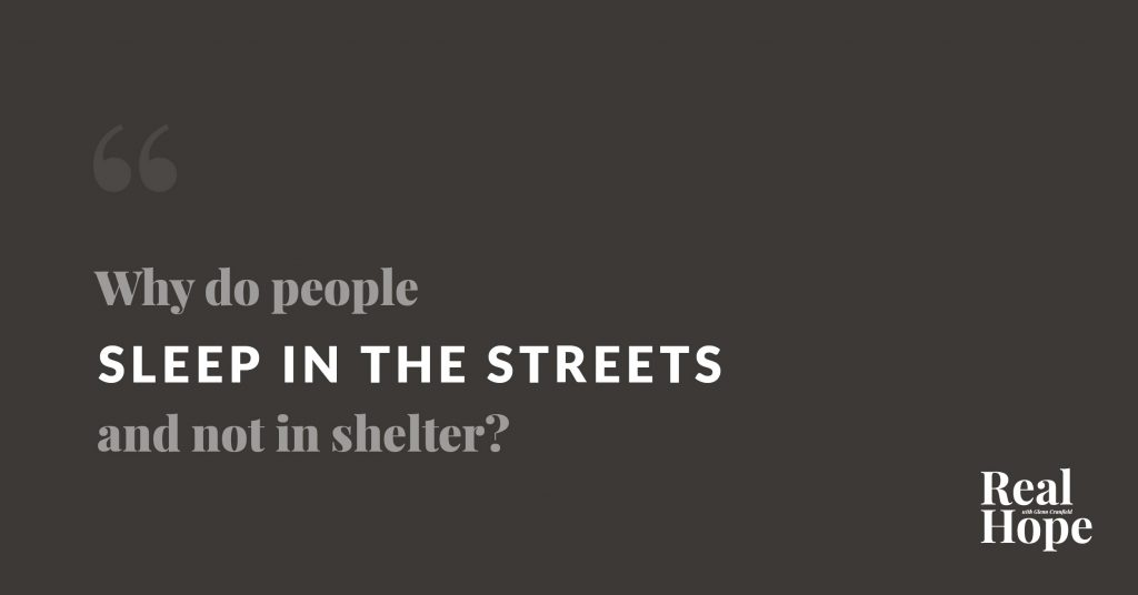 why do people sleep in the streets and not in shelter